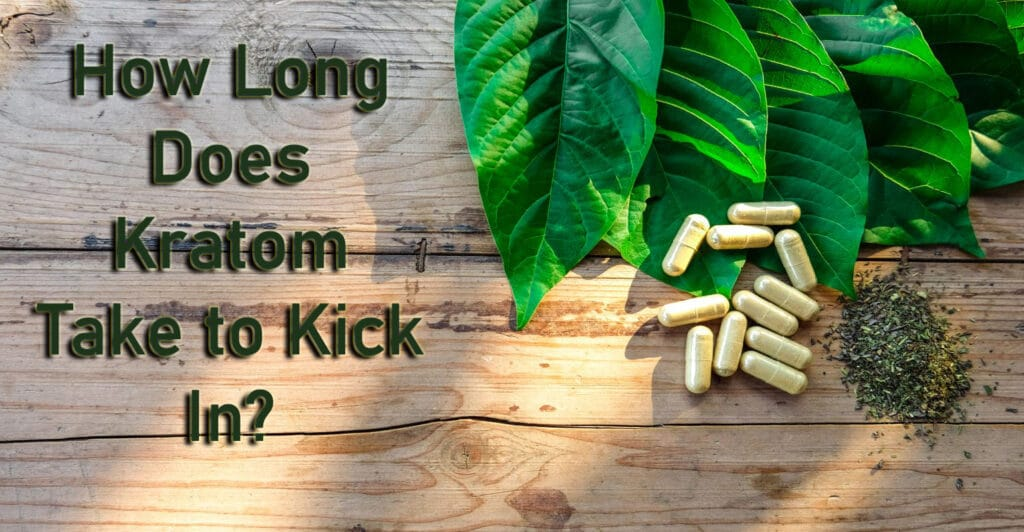How Long Does Kratom Take to Kick In?